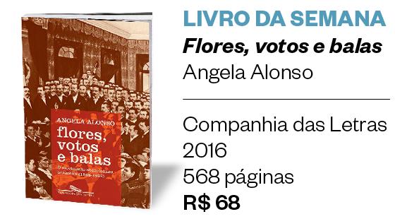 LIVRO DA SEMANA - Flores, votos e balas - Angela Alonso (Foto: Divulgação)