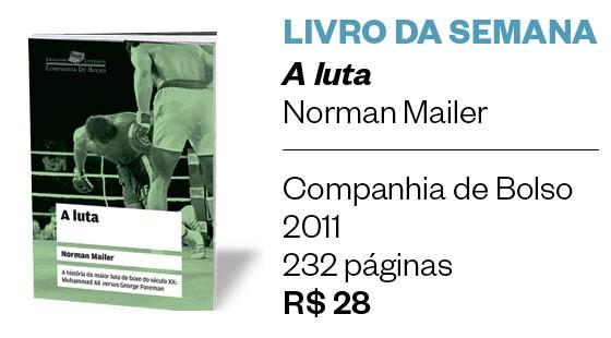 LIVRO DA SEMANA - A luta - Norman Mailer (Foto: divulgação)