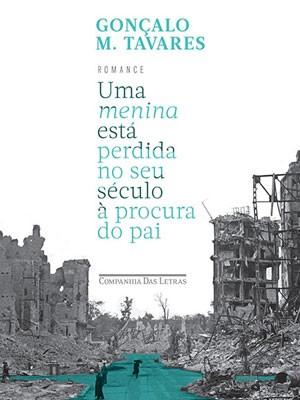 Livro 'Uma menina está perdida no seu século à procura do pai', de Gonçalo M.Tavares