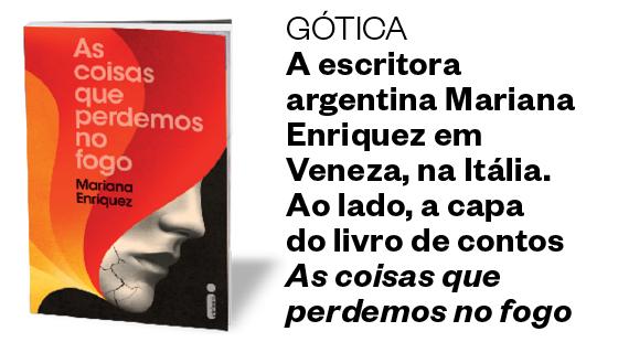 GÓTICA A escritora argentina Mariana Enriquez em Veneza, na Itália. Ao lado, a capa do livro de contos As coisas que perdemos no fogo (Foto: Divulgação )