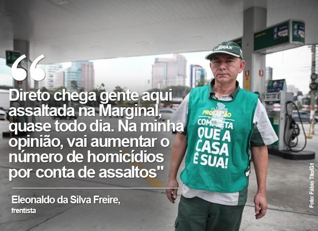 Eleonaldo da Silva Freire, frentista: 'Direto chega gente aqui assaltada na Marginal, quase todo dia. Na minha opinião, vai aumentar o número de homicídios por conta de assaltos' (Foto: Fábio Tito/G1)