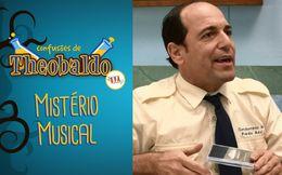 [Confusões de Theobaldo] Mistério Musical