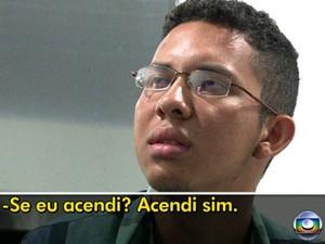Caio Silva de Souza confessa ter acendido o artefato (Foto: Reprodução/TV Globo)