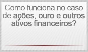Como funciona no caso de ações, ouro e outros ativos financeiros? Qual o valor de aquisição unitário mínimo que exige declaração? (Foto: G1)