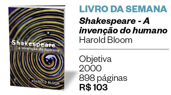 LIVRO DA SEMANA: Shakespeare - A invenção do humano (Foto: divulgação)