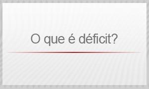 O que é déficit? (Foto: G1)