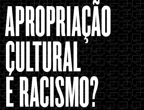 Apropriação cultural  é racismo? (Foto: Revista ÉPOCA)