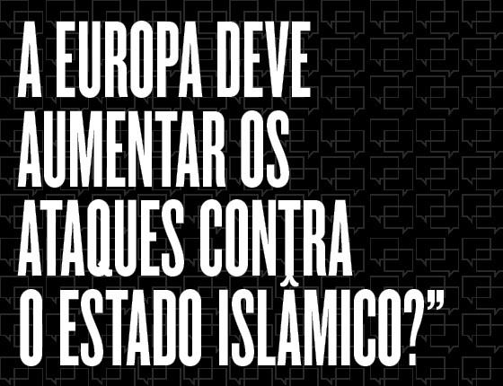 A Europa deve aumentar os ataques contra o Estado Islâmico? (Foto:  )