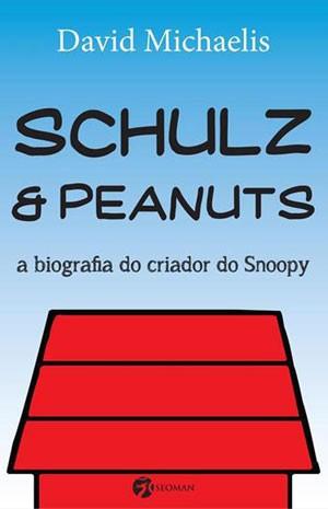 """Capa da biografia de Charles M.Schulz, """"Schulz e Peanuts: A biografia do criador do Snoopy"""", de David Michaelis (Seoman, 592 pgs. R$ 55)."""