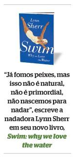 """""""Já fomos peixes, mas isso não é natural, não é primordial, não nascemos para nadar"""", escreve a nadadora Lynn Sherr em seu novo livro, Swim: why we love the water (Foto: Reprodução)"""