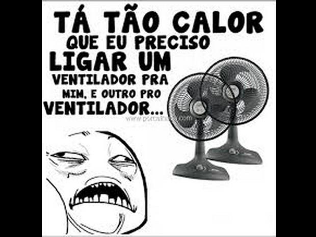 'Tão calor que preciso ligar um ventilador pra mim e outro pro ventilador' (Foto: Reprodução/Facebook)
