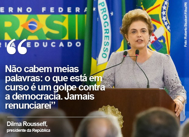 CARD: Dilma aponta 'golpe em curso' e promete: 'Jamais renunciarei' (Foto: Roberto Stuckert Filho/PR)