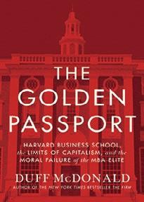 Ideias;Vida;Cultura;The Golden Passport: Harvard Business School, the Limits of Capitalism, and the Moral Failure of the MBA Elite Duff McDonald, Harper Business/HarperCollins (Foto: Divulgação)