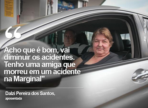 Dalzi Pereira dos Santos, aposentada: 'Acho que é bom, vai diminuir os acidentes. Tenho uma amiga que morreu em um acidente na Marginal' (Foto: Fábio Tito/G1)