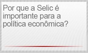 Por que a Selic é importante para a política econômica? (Foto: G1)