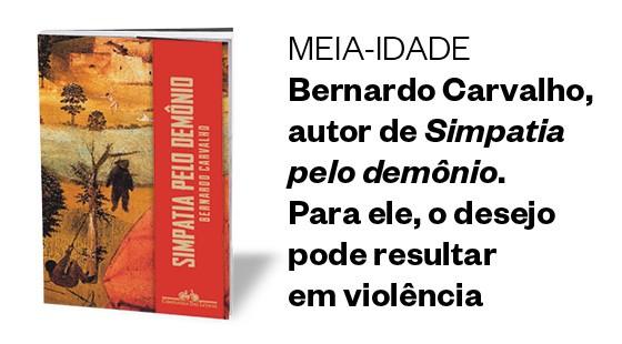 meia-idade Bernardo Carvalho, autor de Simpatia pelo demônio. Para ele, o desejo pode resultar  em violência (Foto: Divulgação)