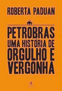 Empresa;Petrobras;Petrobras, uma História de Orgulho e Vergonha (Foto: Divulgação)