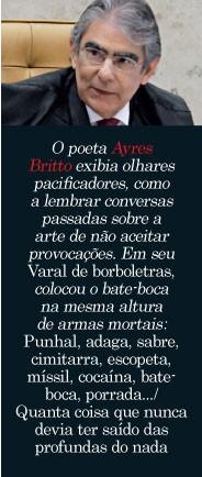 O poeta Ayres Britto exibia olhares pacificadores (Foto:  Ailton de Freitas/Ag. O Globo)