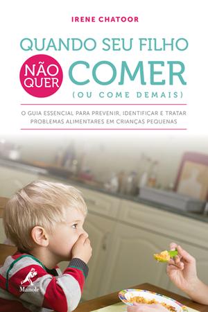 Quando seu Filho não Quer Comer (ou Quando Come Demais), de Irene Chatoor (Foto: Reprodução)