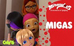 AMIGAS, MIGUXAS, MIGONAS | MIRACULOUS SEGREDOS