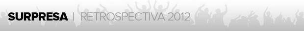 header_materia_retrospectiva2012_SURPRESA (Foto: infoesporte)