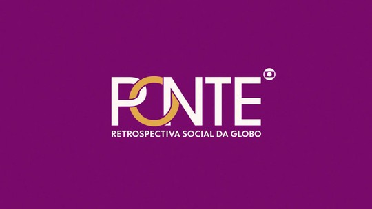 Ponte: Retrospectiva social da Globo tem transmissão ao vivo a partir das 19h