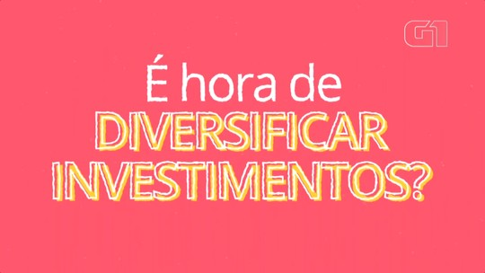 Grandes decisões financeiras: é hora de diversificar investimentos?