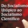 Do Socialismo Utópico ao Científico