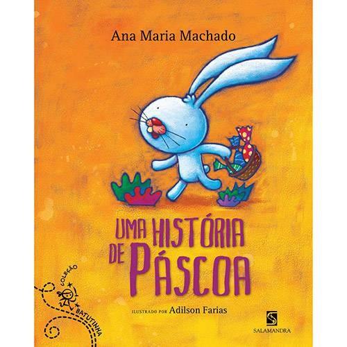Uma História de Páscoa, de Ana Maria Machado, Editora Salamandara. À venda no Submarino, R$ 31,90 (Foto: Divulgação)