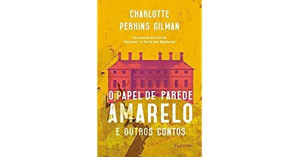 Papel de Parede Amarelo e Outros Contos, Charlotte Perkins Gilman (Foto: Divulgação)