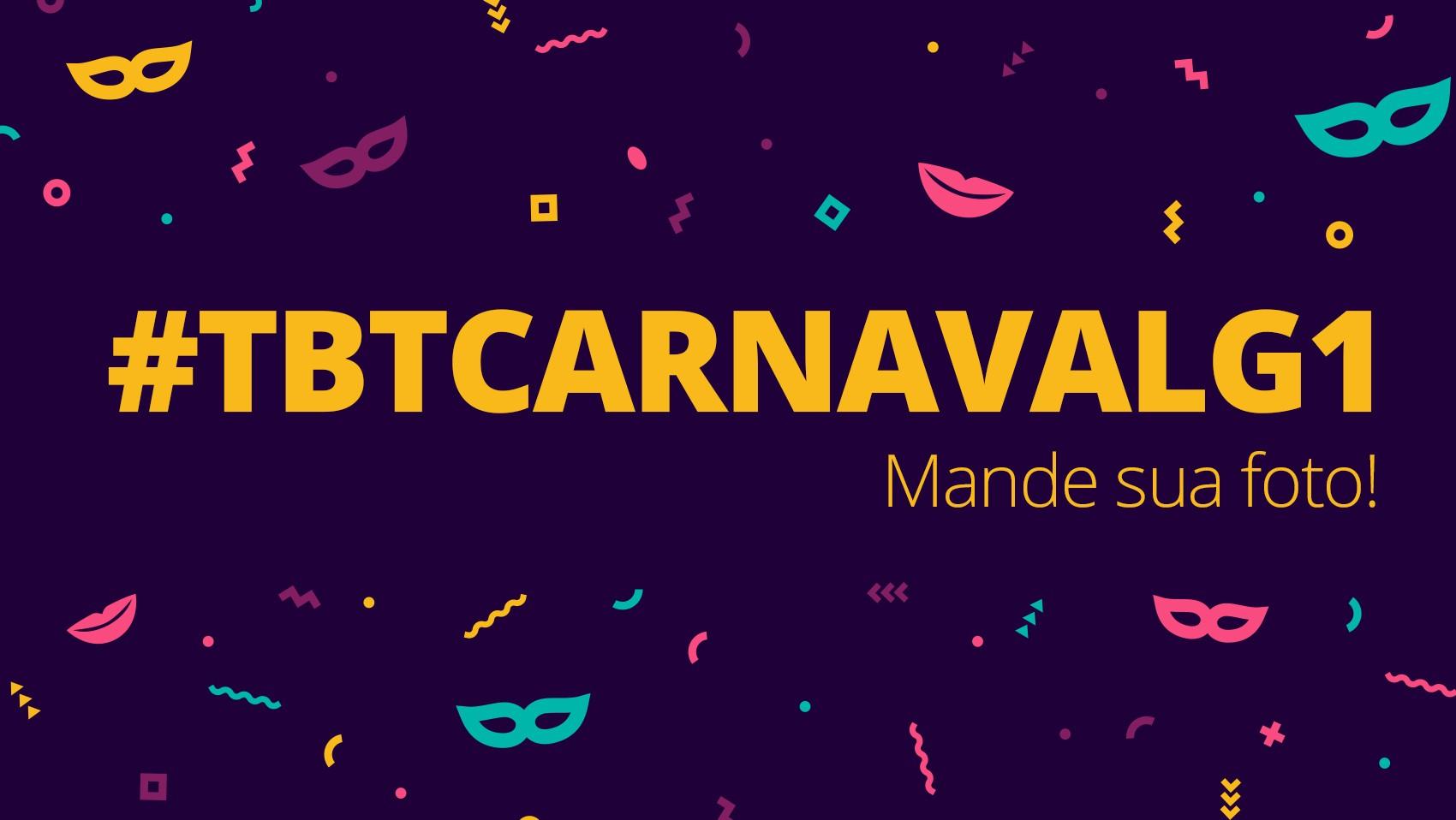 #tbtcarnavalg1: envie sua foto e participe do mural do carnaval
