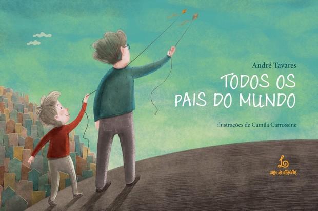 O livro 'Todos os Pais do Mundo', de André Tavares (Foto: Divulgação)
