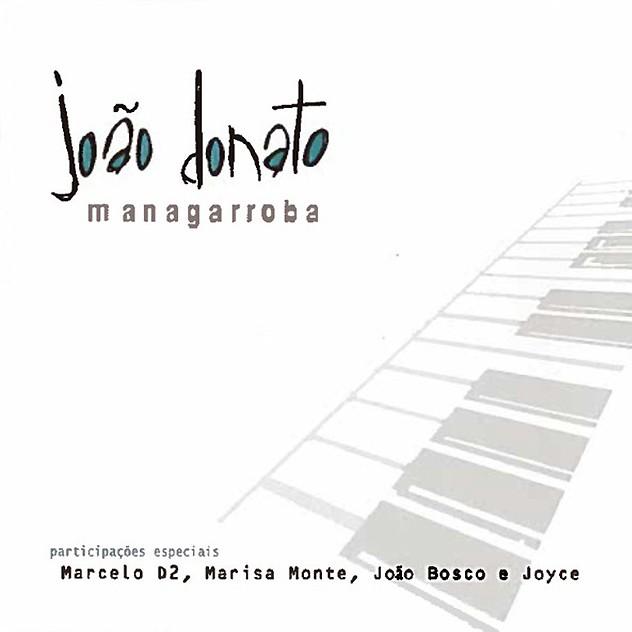Discos para descobrir em casa – 'Managarroba', João Donato, 2002