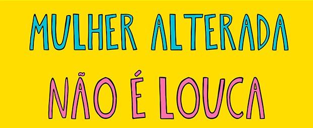 Mulher Alterada não é louca (Foto: Divulgação)