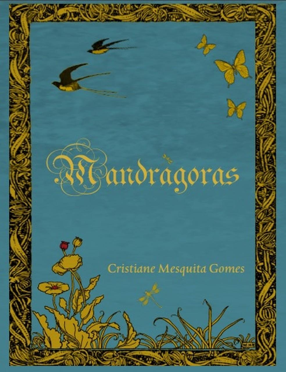 Capa do livro 'Mandrágoras', novo lançamento da escritora Cristiane Mesquita — Foto: Divulgação