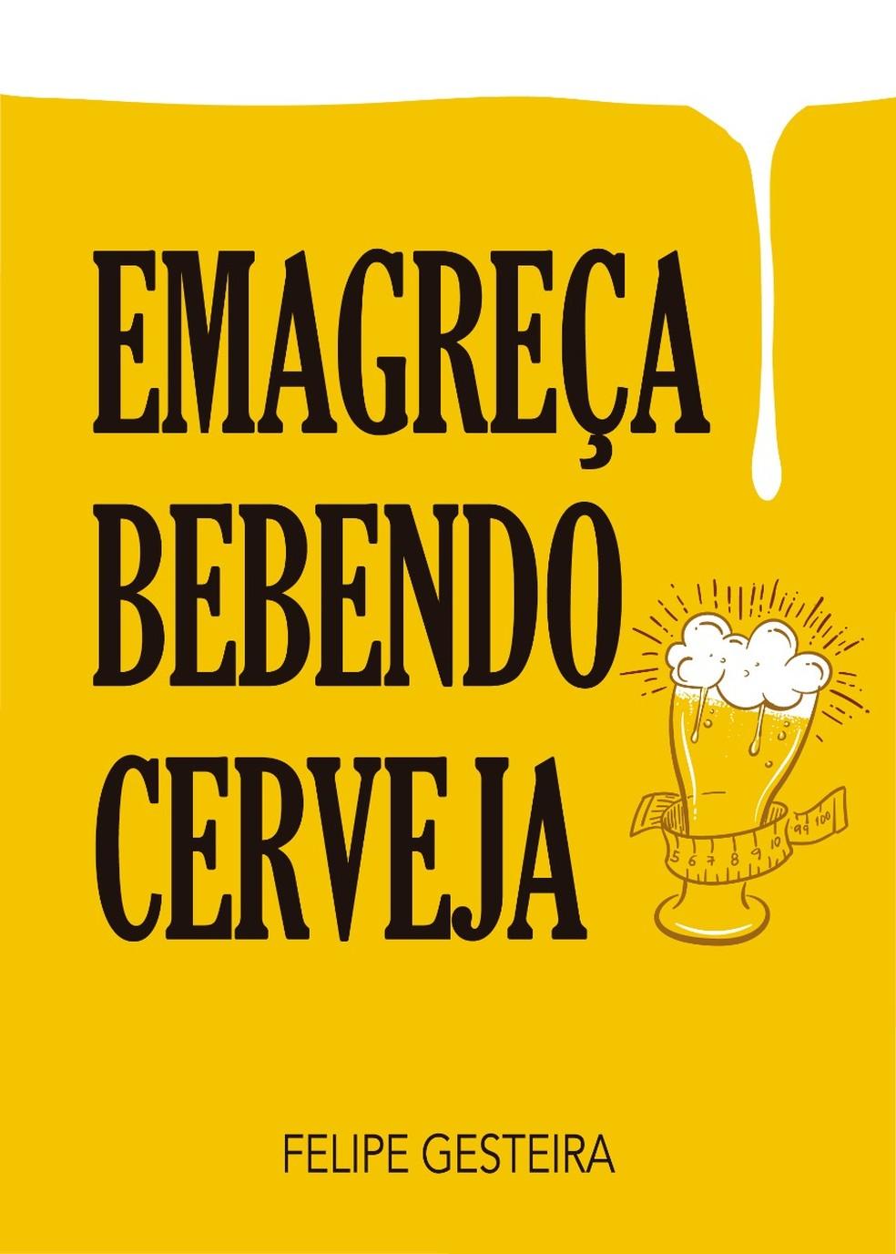 """Capa do livro de Felipe Gesteira, """"Emagreça bebendo cerveja"""" — Foto: Reprodução/Emagreça bebendo cerveja/William Medeiros"""