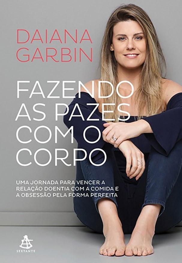 """""""Fazendo as Pazes com o Corpo"""", de Daiana Garbin (Foto: Divulgação)"""