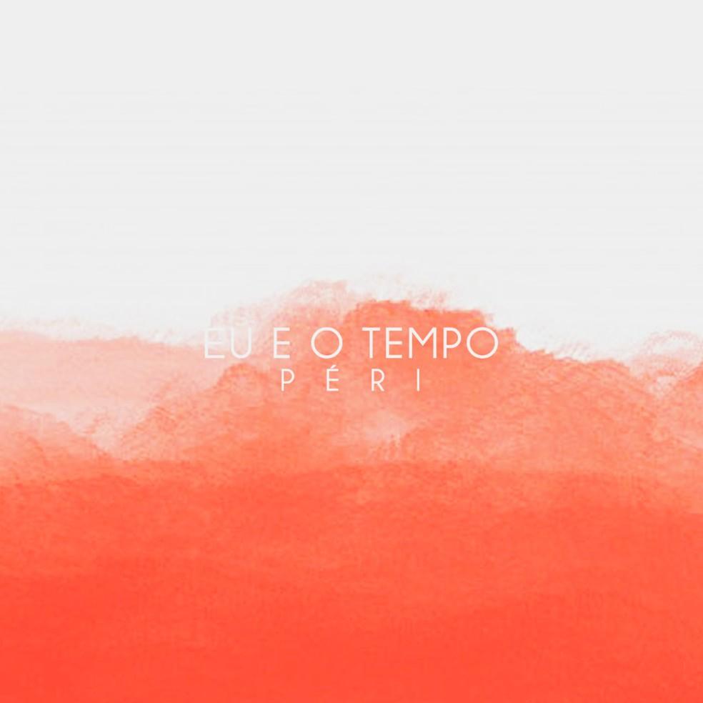 Capa do single 'Eu e o tempo', de Péri — Foto: Divulgação