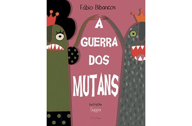 A Guerra dos Mutans, CLA Editora, R$ 48, a partir de 3 anos. (Foto: Divulgação)