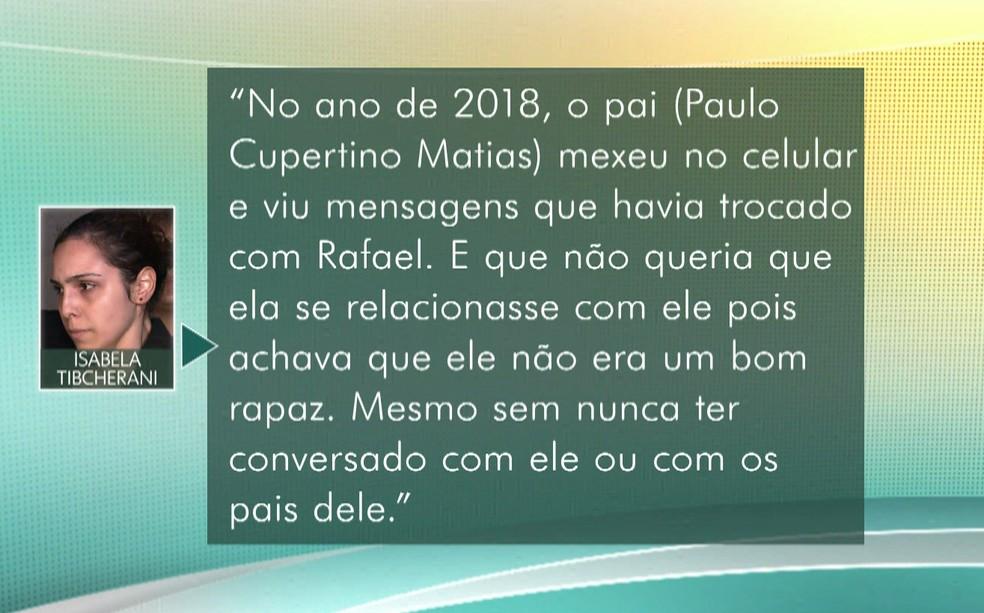Isabela disse em depoimento que pai era contra o namoro dela com Rafael — Foto: TV Globo/Reprodução