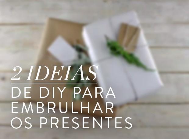 Especial Natal: 2 ideias de DIY para embrulhar os presentes (Foto: Casa e Jardim)
