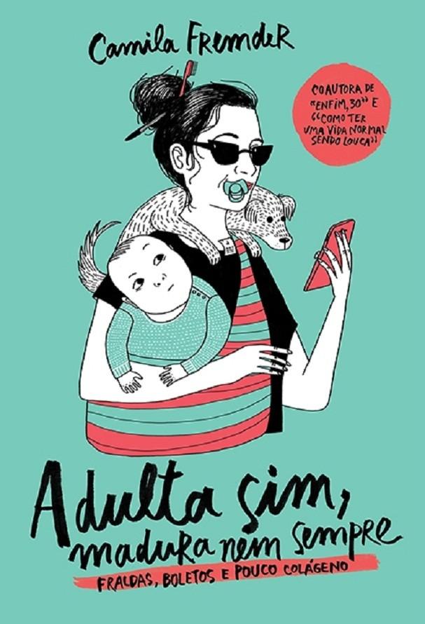 """""""Adulta sim, madura nem sempre"""", de Camila Fremder (Foto: Divulgação)"""