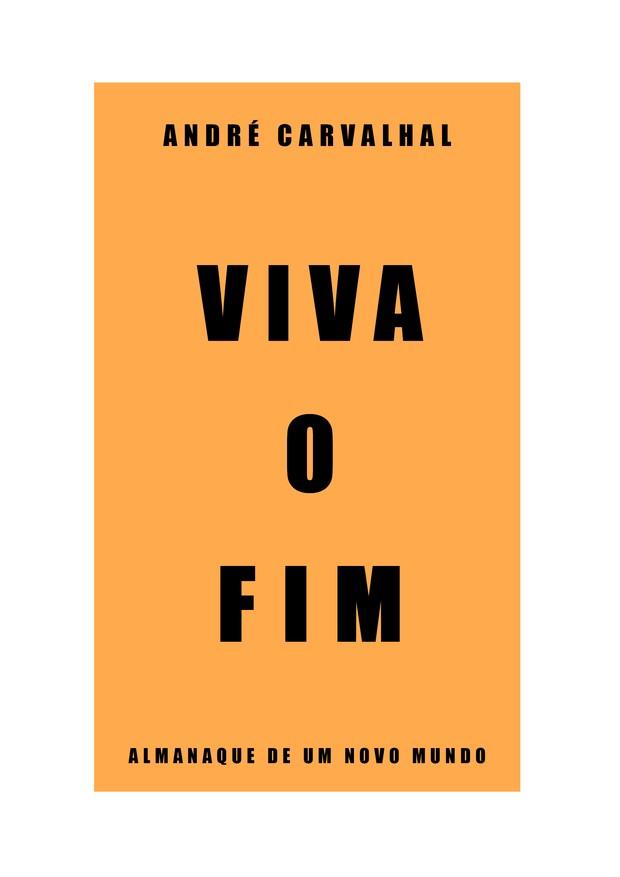 Viva o Fim (Companhia das Letras, R$ 50) (Foto: Divulgação)