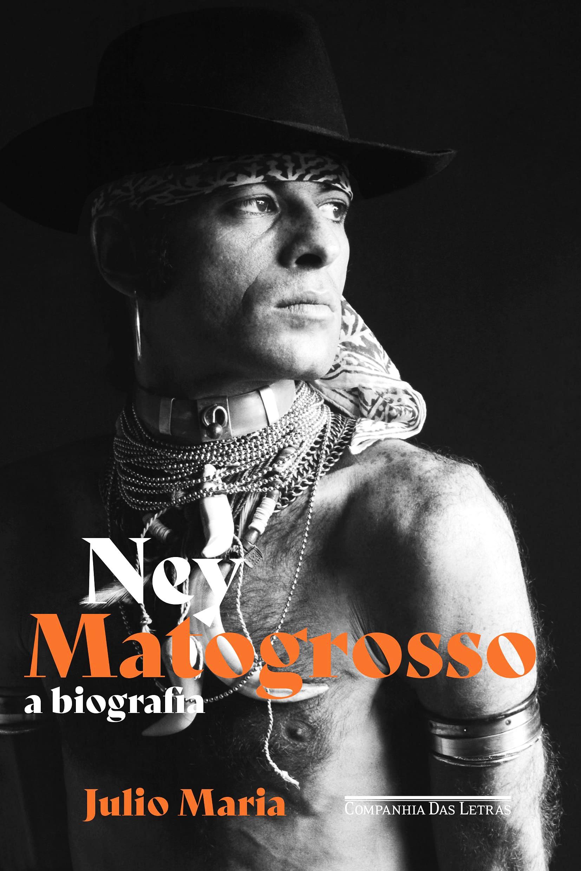 Biografia de Ney Matogrosso desnuda paixões e lutas do artista com texto apurado