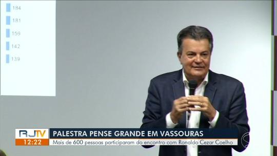 Ronaldo Cezar Coelho ministra palestra 'Pense Grande' nesta terça em Vassouras
