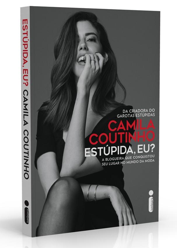 """Eis a capa do livro """"Estúpida, Eu?"""", de Camila Coutinho (Foto: Divulgação)"""