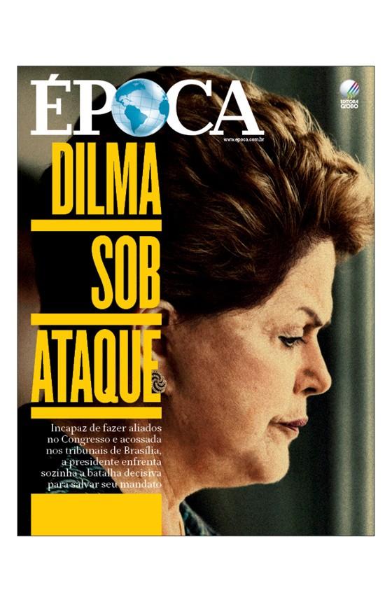 Revista ÉPOCA - capa da edição 905 - Dilma sob ataque (Foto: Revista ÉPOCA/Divulgação)