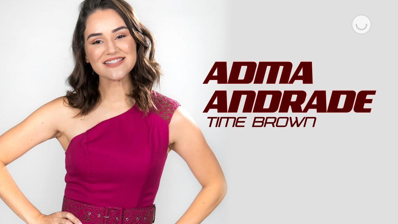 Conheça a participante Adma Andrade, do Time Brown