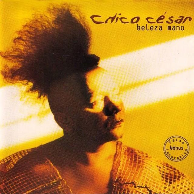 Discos para descobrir em casa – 'Beleza mano', Chico César, 1997
