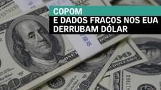 Copom e dados fracos nos EUA derrubam dólar